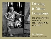 Driving to Stony Lonesome: Jack Welpott's Indiana Photographs, 1936-1959 (Quarry Books) артикул 1901a.